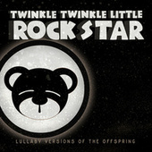 Lullaby Versions of The Offspring by Twinkle Twinkle Little Rock Star