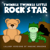 Lullaby Versions of Imagine Dragons by Twinkle Twinkle Little Rock Star