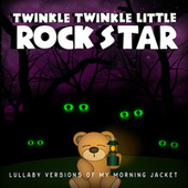 Lullaby Versions of My Morning Jacket by Twinkle Twinkle Little Rock Star