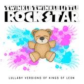 Lullaby Versions of Kings of Leon by Twinkle Twinkle Little Rock Star