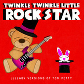 Lullaby Versions of Tom Petty by Twinkle Twinkle Little Rock Star