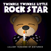 Lullaby Versions of Disturbed by Twinkle Twinkle Little Rock Star