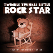 Lullaby Versions of Creed by Twinkle Twinkle Little Rock Star