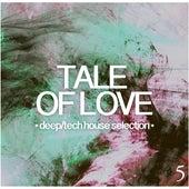 Tale of Love, Vol. 5 - Deep/Tech House Selection de Various Artists