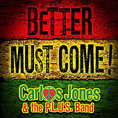 Better Must Come by Carlos Jones & The PLUS Band