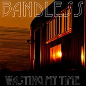 Wasting My Time by Bandless