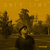 Only Time by Orondé