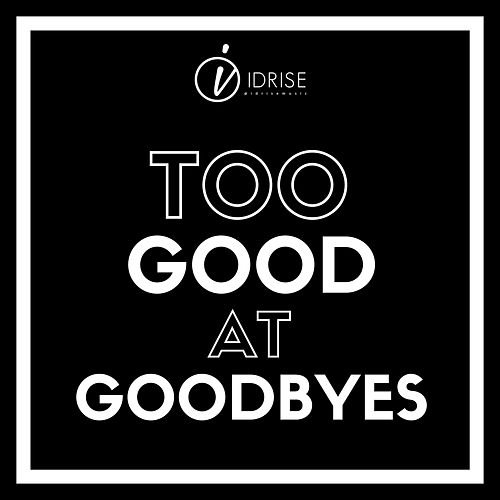 Too Good at Goodbyes by Idrise