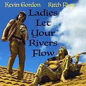 Ladies Let Your Rivers Flow by Kevin Gordon