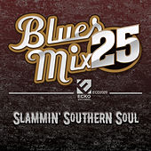 Blues Mix Vol. 25: Slammin' Southern Soul by Various Artists