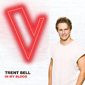 In My Blood (The Voice Australia 2018 Performance / Live) by Trent Bell