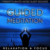 Guided Meditation: Relaxation & Focus by Tmsoft's White Noise Sleep Sounds
