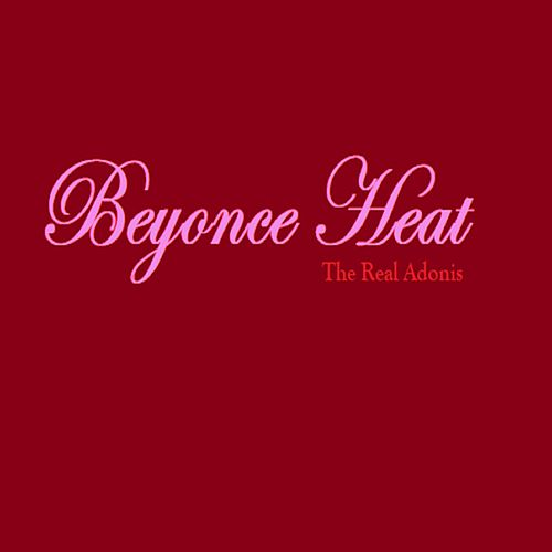 Beyonce Heat by The Real Adonis