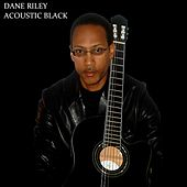 Acoustic Black (Remastered) by Dane Riley