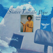 Lord, I'm In Your Hands by Sister Lucille Pope