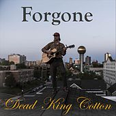 Forgone by Dead King Cotton