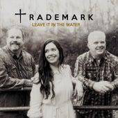 Leave It in the Water de Trademark