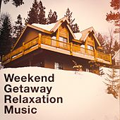 Weekend Getaway Relaxation Music by Various Artists