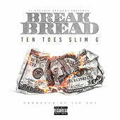 Break Bread by Ten Toes Slim G