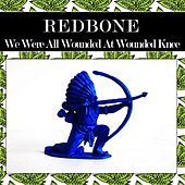 We Were All Wounded at Wounded Knee (Rewind Version) von Redbone