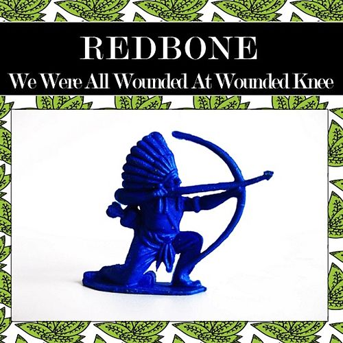 We Were All Wounded at Wounded Knee (Rewind Version) by Redbone