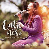 Entre Nós, Minha História by Solange Almeida