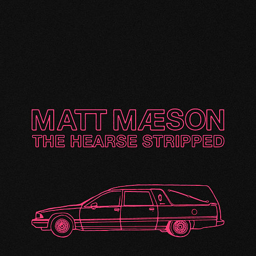 The Hearse (Stripped) by Matt Maeson
