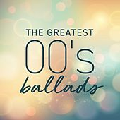 The Greatest 00's Ballads von Various Artists