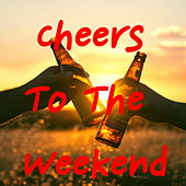 Cheers To The Weekend by Various Artists