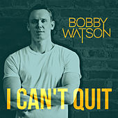 I Can't Quit by Bobby Watson