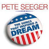 PETE SEEGER The Songs That Inspired A Dream van Pete Seeger