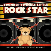Lullaby Versions of Rise Against by Twinkle Twinkle Little Rock Star