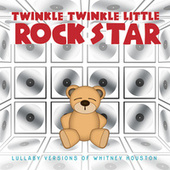 Lullaby Versions of Whitney Houston von Twinkle Twinkle Little Rock Star