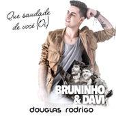 Que Saudade de Você (Oi) (Ao Vivo) de Douglas Rodrigo