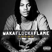 O Let's Do It by Waka Flocka Flame