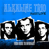 From Here to Infirmary (Past Live) by Alkaline Trio