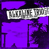 Maybe I'll Catch Fire (Past Live) by Alkaline Trio