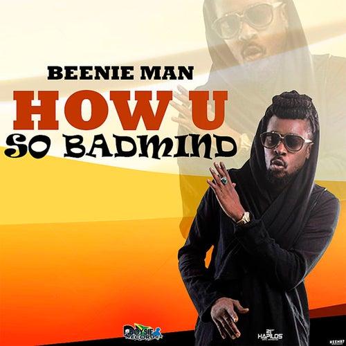 How U So Badmind by Beenie Man