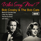 Who's Sorry Now? by Bob Crosby and the Bobcats
