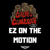 EZ on the Motion by Ghetto Concept