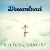 Dreamland de Shibuya Sunrise