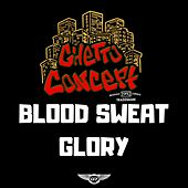 Blood, Sweat, Glory by Ghetto Concept