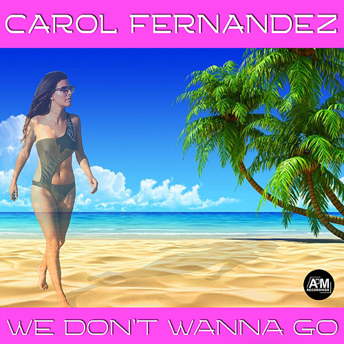 We Don't Wanna Go de Carol Fernandez