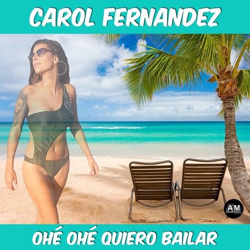 Ohé Ohé Quiero Bailar de Carol Fernandez