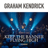 Keep the Banner Flying High (Live Worship) by Graham Kendrick