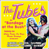 Bondage at the Bush by The Tubes