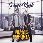 No Me Importa by Grupo Rush