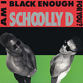 Am I Black Enough for You? von Schoolly D