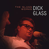 The Glass Works by Dick Glass