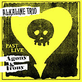 Agony & Irony (Past Live) by Alkaline Trio